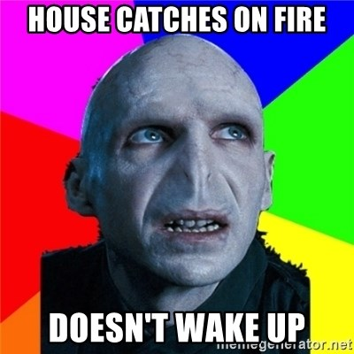 Poor Planning Voldemort - House CATCHES on fire DOESN'T wake up