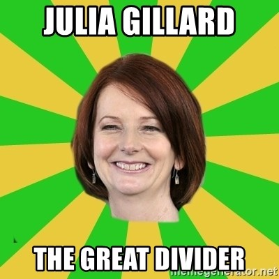 Julia Gillard - julia gillard THE great divider