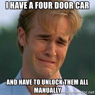 90s Problems - I have a four door car and have to unlock them all manually
