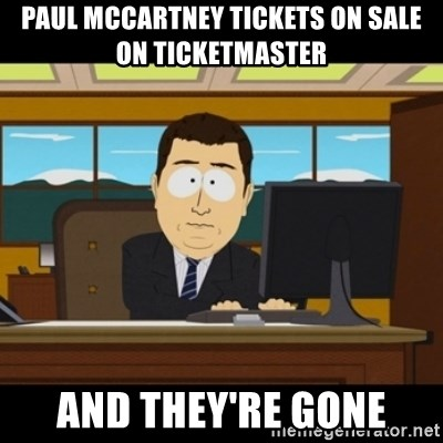 and they're gone - Paul Mccartney tickets on sale on ticketmaster and they're gone