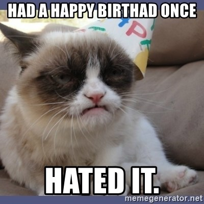 Birthday Grumpy Cat - Had a happy birthad once hated it.