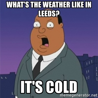 ollie williams - What's the weather like in leeds? it's cold