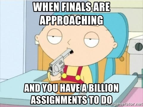 Suicide Stewie - When finals are APPROACHING And you have a billion assignments to do