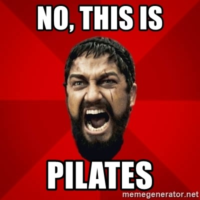 THIS IS SPARTAAA!!11!1 - NO, THIS IS PILATES
