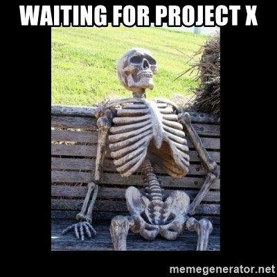 Still Waiting - waiting for project x