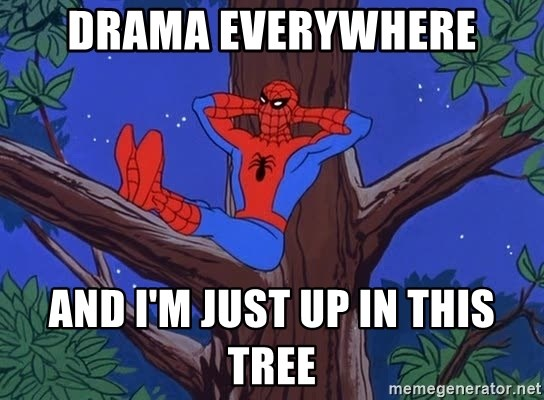 Spiderman Tree - Drama everywhere and i'm just up in this tree