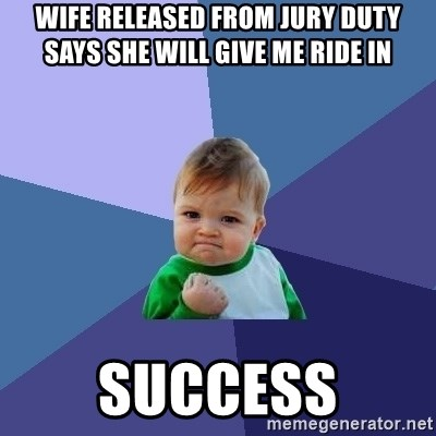 Success Kid - wife released from jury duty says she will give me ride in  SUCCESS