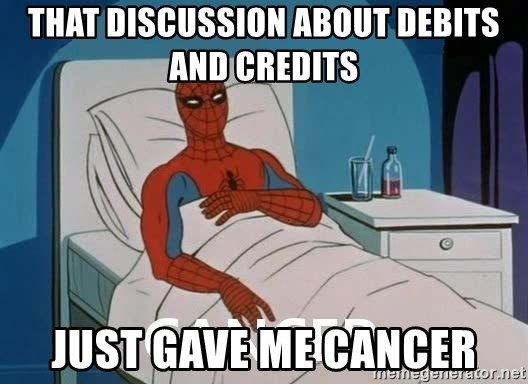 Cancer Spiderman - that discussion about debits and credits just gave me cancer
