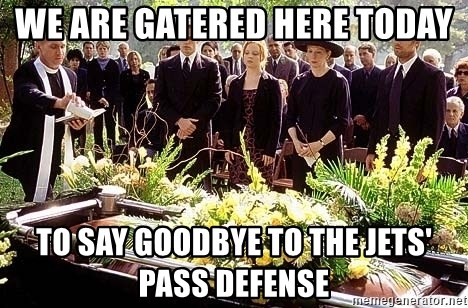 funeral1 - we are gatered here today to say goodbye to the jets' pass defense
