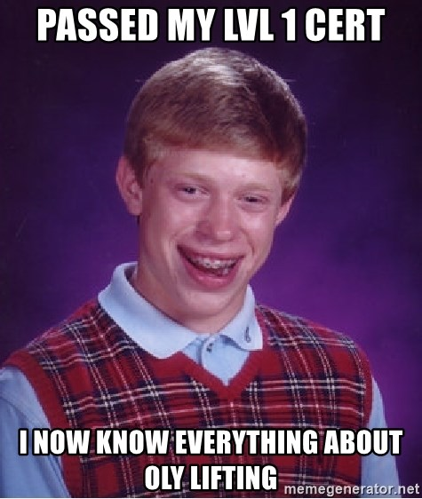 Bad Luck Brian - Passed my lvl 1 cert I now know everything about oly lifting