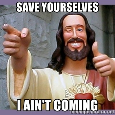 buddy jesus - Save Yourselves I Ain't coming