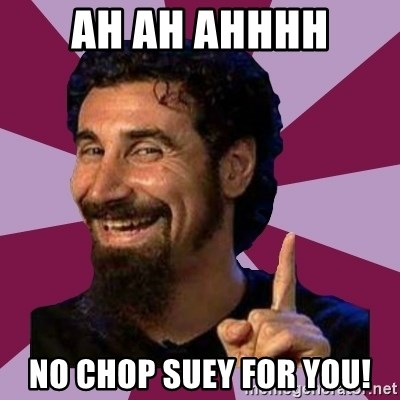 Serj Tankian - Ah ah ahhhh No chop sueY for you!