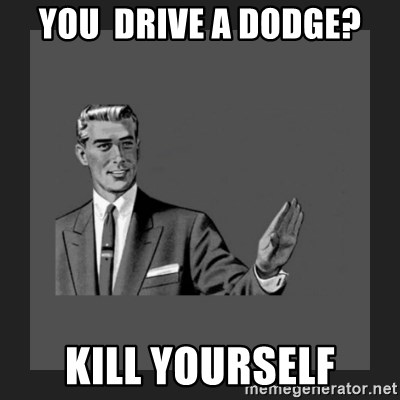 kill yourself guy blank - you  drive a dodge? kill yourself