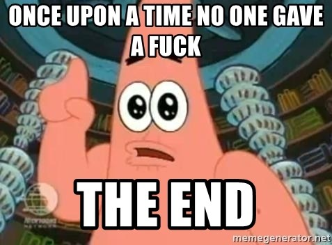 Patrick Says - once upon a time no one gave a fuck  the end