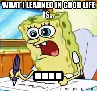 Spongebob What I Learned In Boating School Is - What I learned in good life is... ....