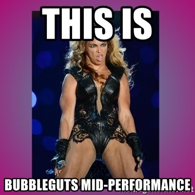 Ugly Beyonce - This is   bubbleguts mid-performance