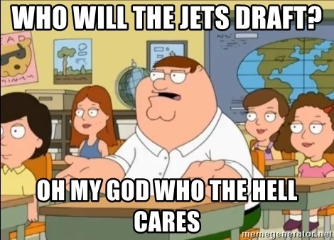 omg who the hell cares? - Who will the jets draft? OH MY GOD WHO THE HELL CARES