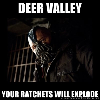 Bane Meme - DEER VALLEY YOUR RATCHETS WILL EXPLODE