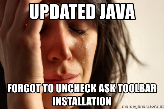 First World Problems - updated java forgot to uncheck ask toolbar installation