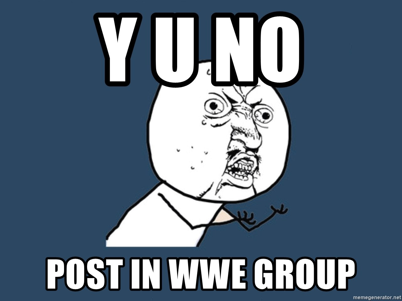 Y U No - Y U No Post In WWE Group
