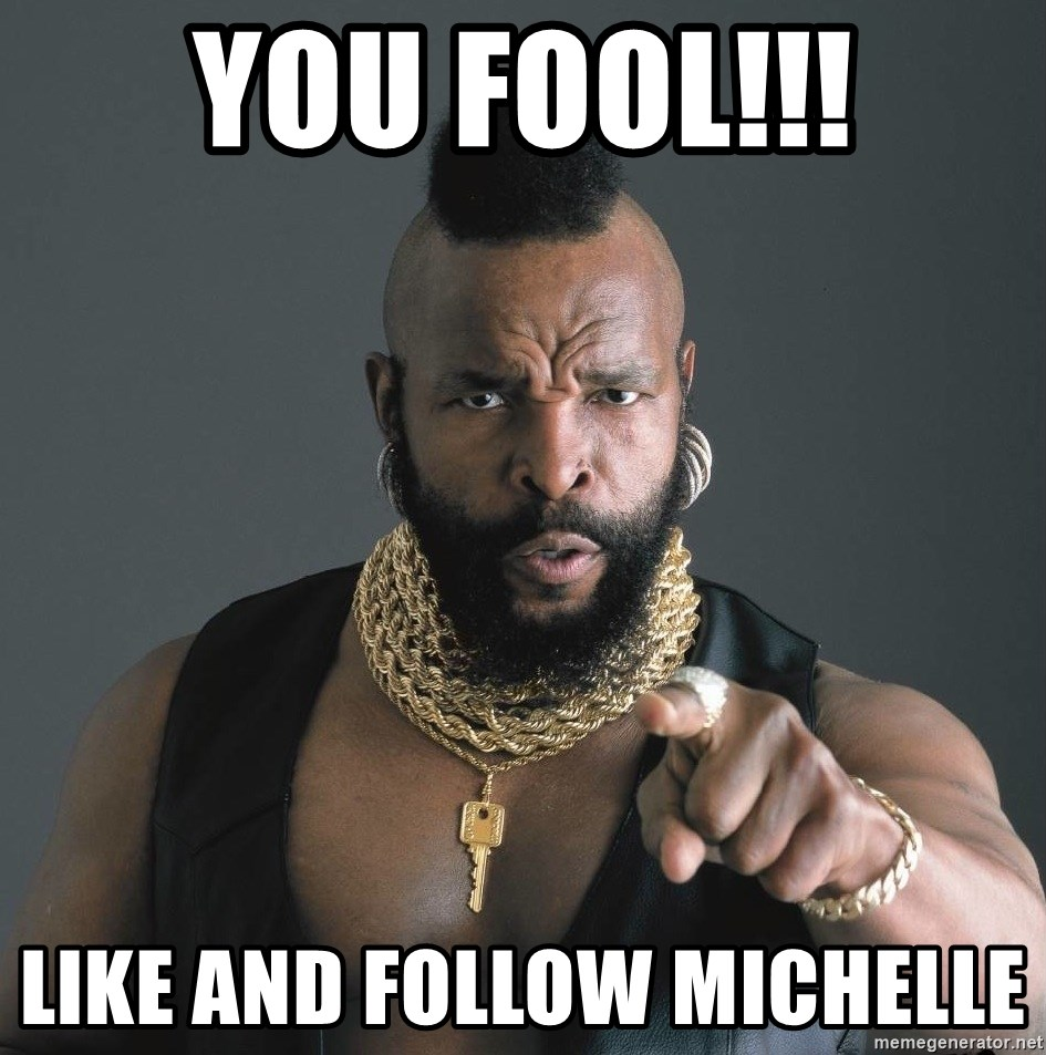 Mr T Fool - You FOOL!!! Like and Follow Michelle