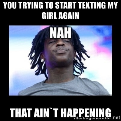 Chief Keef NAH - You trying to start texting my girl again that ain`t happening
