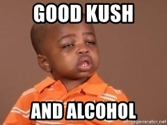 I Feel It Kid - Good Kush And Alcohol