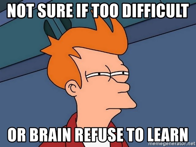 Futurama Fry - not sure if too difficult or brain refuse to learn
