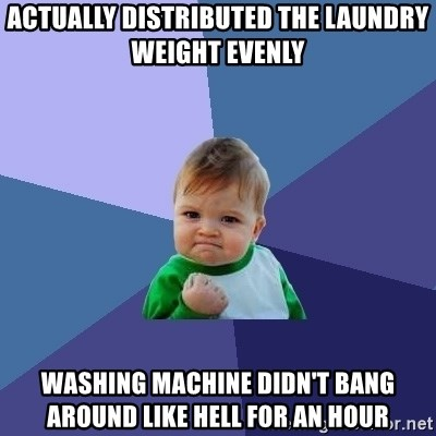 Success Kid - actually distributed the laundry weight evenly washing machine didn't bang around like hell for an hour