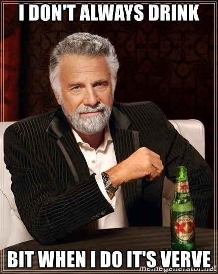 The Most Interesting Man In The World - I don't always drink bit when i do it's verve