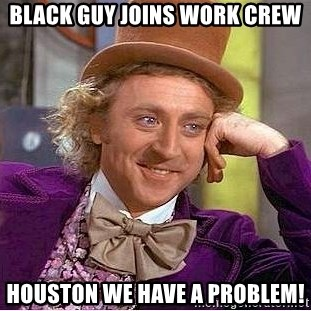 Willy Wonka - Black guy joins work crew houston we have a problem!