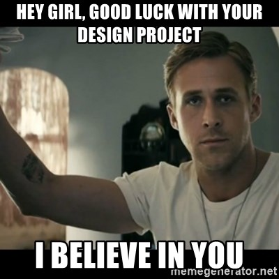 ryan gosling hey girl - Hey giRl, good luck with your design project I believe in you