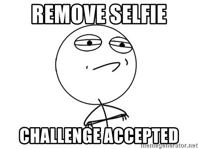Challenge Accepted - remove selfie challenge accepted