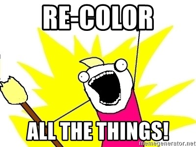 X ALL THE THINGS - re-color all the things!