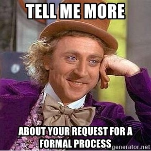 Willy Wonka - TELL ME MORE ABOUT YOUR REQUEST FOR A FORMAL PROCESS