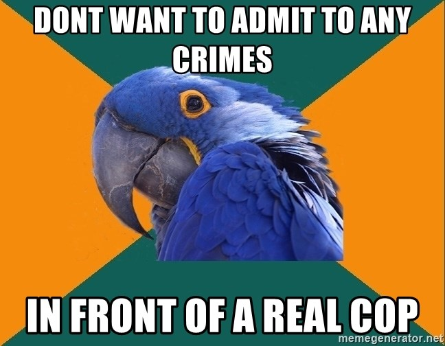 Paranoid Parrot - dont want to admit to any crimes in front of a real cop
