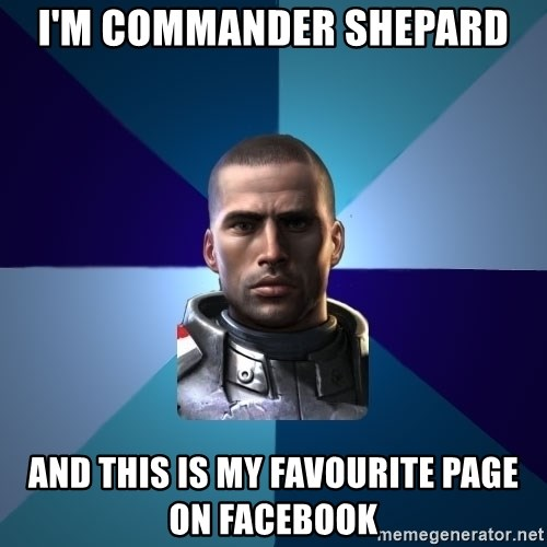 Blatant Commander Shepard - I'm commander shepard and this is my favourite page on facebook