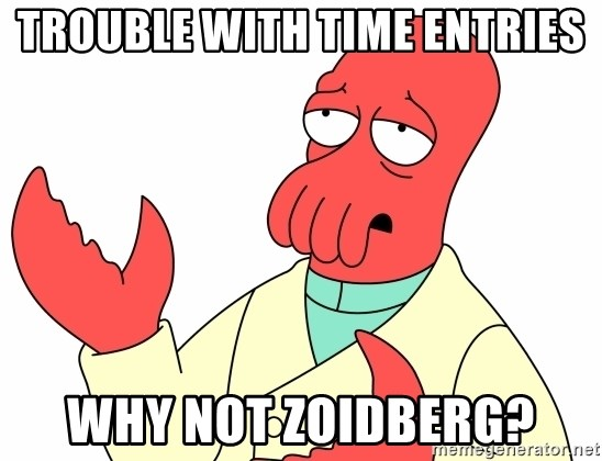 Why not zoidberg? - Trouble with time entries Why not zoidberg?