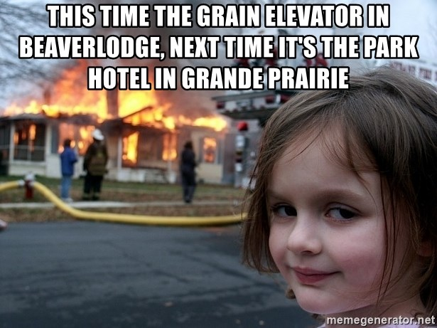 Disaster Girl - This time the grain elevator in Beaverlodge, NEXT TIME IT'S THE PARK HOTEL IN GRANDE PRAIRIE