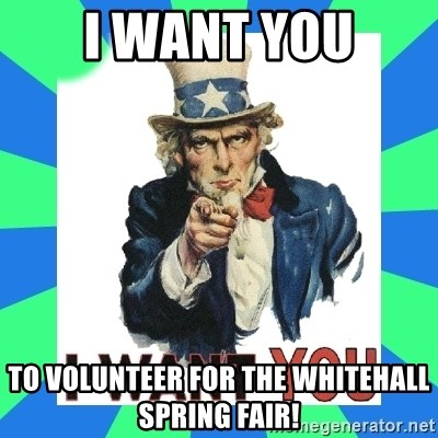 i need you - i want you to volunteer for the whitehall spring fair!