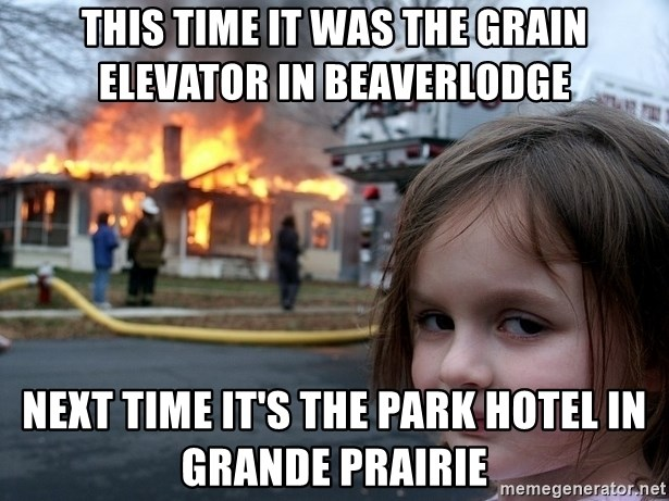 Disaster Girl - This time it was the Grain elevator in beavErlodge Next time it's the park hotel in gRande prairie