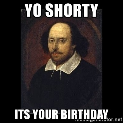 William Shakespeare - yo shorty its your birthday