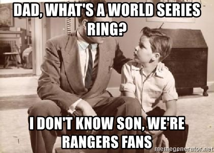 Racist Father - Dad, What's a world series ring? I don't know son, We're Rangers Fans