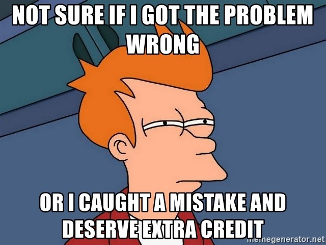 Futurama Fry - Not sure if i got the problem wrong or i caught a mistake and deserve extra credit