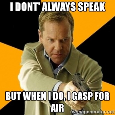 jack bauer new - I dont' always speak but when I do, I gasp for air
