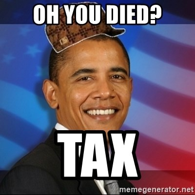 Scumbag Obama - Oh you died? tax