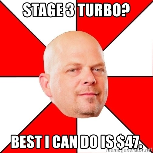 Pawn Stars - Stage 3 turbo? Best i can do is $47.