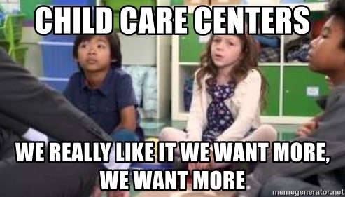 We want more we want more - Child care centers we really like it we want more, we want more