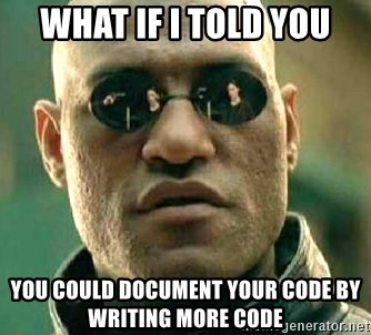 What if I told you / Matrix Morpheus - What if I TOLD YOU YOU COULD DOCUMENT YOUR CODE BY WRITING MORE CODE