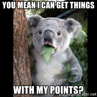 Koala can't believe it - you mean i can get things with my points?